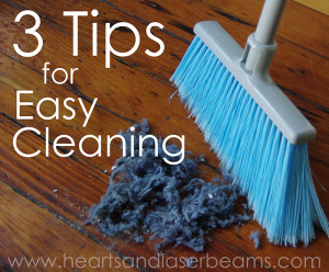 3 Tips for Easy Cleaning